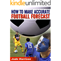 HOW TO MAKE ACCURATE FOOTBALL FORECAST (English Edition)
