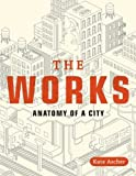 img - for By Kate Ascher - The Works: Anatomy of a City book / textbook / text book
