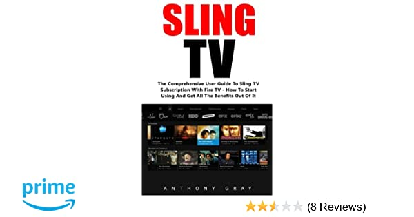 Sling TV: The Comprehensive User Guide to Sling TV Subscription with