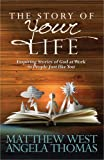 The Story of Your Life: Inspiring Stories of God at Work in People Just like You