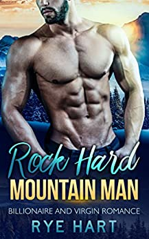 Rock Hard Mountain Man: A Bad Boy Billionaire Romance by [Hart, Rye]