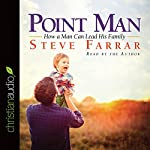 Point Man: How a Man Can Lead His Family | Steve Farrar
