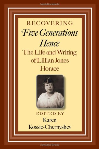 Recovering Five Generations Hence: The Life and Writing of Lillian Jones Horace (Centennial Series of the Association of