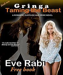 GRINGA - (MYSTERY THRILLER ROMANTIC PSYCHOLOGICAL TORTURED HERO DARK ROMANCE MURDER CRIME NOVEL SERIES): Taming the Beast