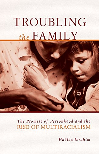 Troubling the Family: The Promise of Personhood and the Rise of Multiracialism (Difference Incorporated)