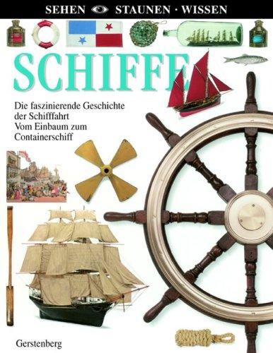 Schiffe: Die faszinierende Geschichte der Schiffahrt. Vom Einbaum zum Containerschiff