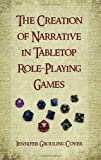 The Creation of Narrative in Tabletop Role-Playing Games, Jennifer Grouling Cover, 0786444517