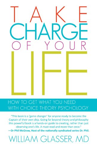 Take Charge of your Life: How to Get What you Need With Choice Theory Psychology -  Md William Glasser, Paperback