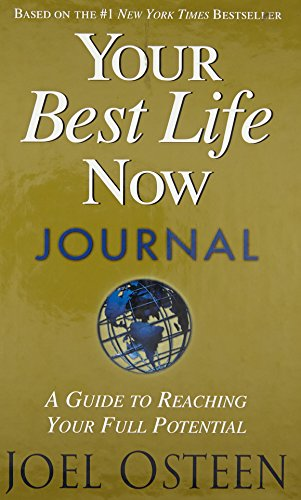 Your Best Life Now Journal: A Guide to Reaching Your Full Potential (Joel Osteen Your Best Life Now)