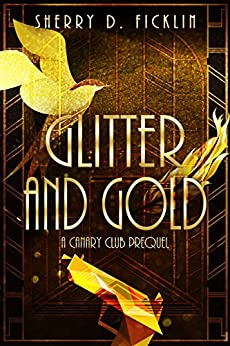 Glitter and Gold (The Canary Club Novels Book 1) by [Ficklin, Sherry D.]