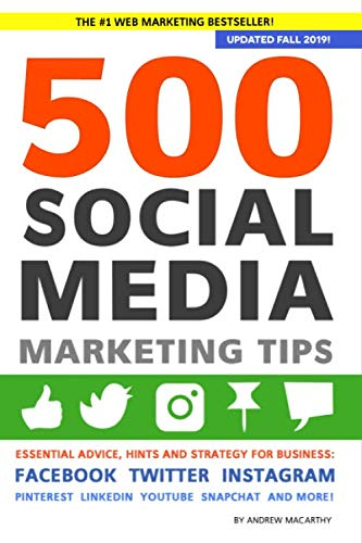 500 Social Media Marketing Tips: Essential Advice, Hints and Strategy for Business: Facebook, Twitter, Instagram, Pinterest, LinkedIn, YouTube, Snapchat, and More!