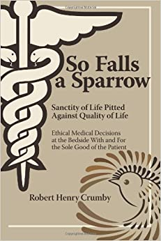 So Falls A Sparrow: Ethical Medical Decisions at the Bedside With and For the Sole Good of the Patient