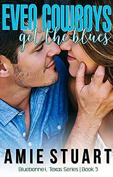 Even Cowboys Get The Blues (Bluebonnet Texas Book 5) by [Stuart, Amie]