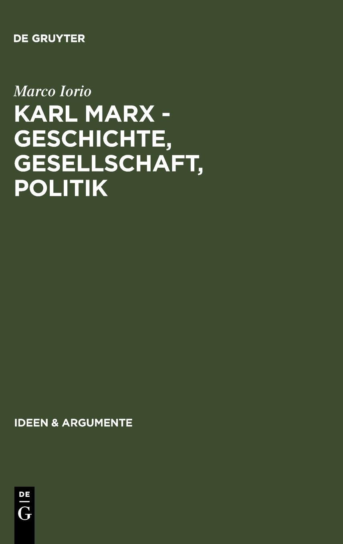 Karl Marx - Geschichte, Gesellschaft, Politik: Eine Ein- und Weiterführung (Ideen & Argumente)