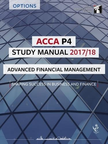 ACCA P4 Advanced Financial Management Study Manual: For Exams until June 2018 (LSBF ACCA Study Material)