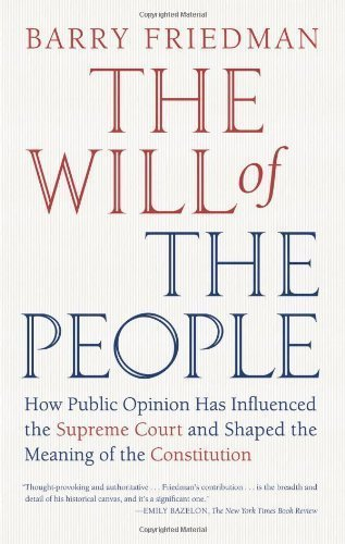 By Barry Friedman: The Will of the People: How Public Opinion Has Influenced the Supreme Court and Shaped the Meaning of the Constitution