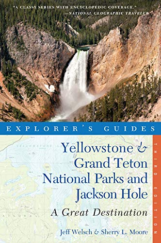 Explorer's Guide Yellowstone & Grand Teton National Parks and Jackson Hole: A Great Destination (Third Edition)  (Explorer's Great Destinations)