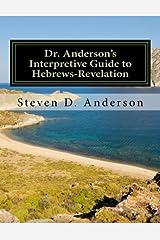 Dr. Anderson's Interpretive Guide to Hebrews-Revelation (Dr. Anderson's Interpretive Guide to the Bible) (Volume 8)