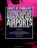 Survey of Symbology for Aeronautical Charts and Electronic Displays: Navigation Aids, Airports, Lines, and Linear Patterns, Michelle Yeh and Divya Chandra, 1494921804