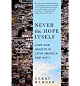 Never the Hope Itself: Love and Ghosts in Latin America and Haiti [ NEVER THE HOPE ITSELF: LOVE AND GHOSTS IN LATIN AMERICA AND HAITI ] by Hadden, Gerry (Author) Sep-06-2011 [ Paperback ]
