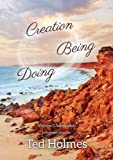 Creation Doing Being, Ted Holmes, 0992361206