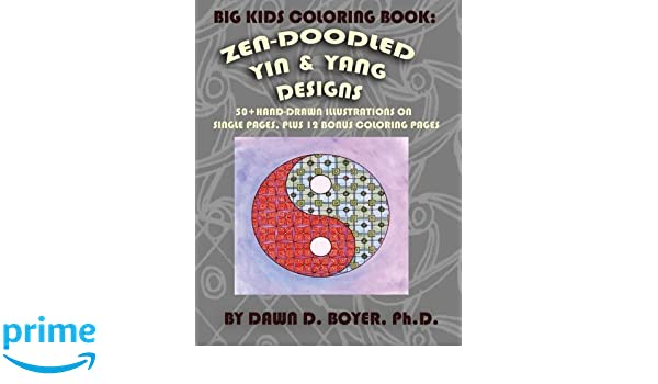 Big Kids Coloring Book: Yin and Yang Zen-Doodles for Mindful Coloring, Vol. 1: 60+ Hand-drawn Yin and Yang Illustrations on Single Pages, plus 12 Bonus ...