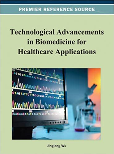 Technological Advancements in Biomedicine for Healthcare Applications (Advances in Bioinformatics and Biomedical Engineering)
