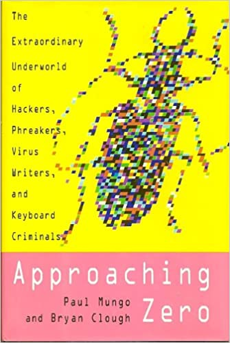 Approaching Zero: The Extraordinary Underworld of Hackers, Phreakers, Virus Writers, and Keyboard Criminals