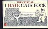 The Official I Hate Cats Book, Skip Morrow, 003057708X