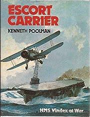 Escort Carrier: HMS Vindex At War de Kenneth…