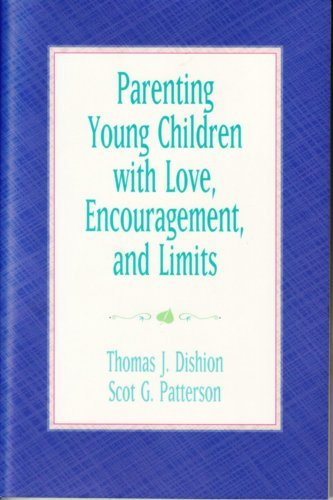 Parenting Young Children With Love, Encouragement And Limits [Paperback] [2005] (Author) Dr. Thomas J. Dishion, Scot G. Patterson