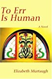 img - for To Err Is Human: A Novel book / textbook / text book