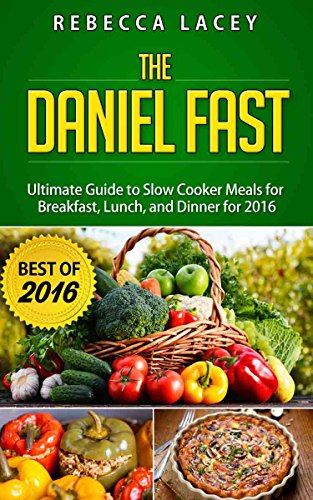 Daniel Fast: The Ultimate Guide to Slow Cooker Meals for Breakfast, Lunch, and Dinner for 2016 - Dairy Free & Vegan by Rebecca Lacey