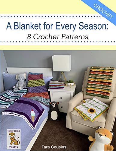 A Blanket for Every Season: 8 Crochet Patterns (Tiger Road Crafts Book 27) by [Cousins, Tara]