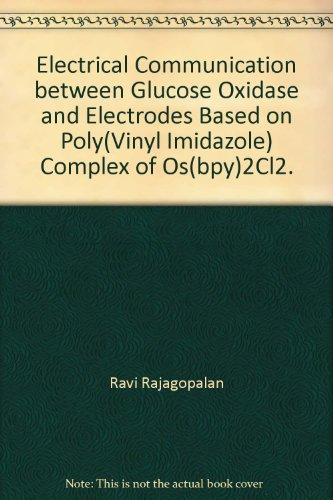 Electrical Communication between Glucose Oxidase and Electrodes Based on Poly(Vinyl Imidazole) Complex of Os(bpy)2Cl2. (Polys Electrodes)