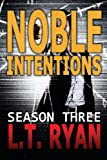 Noble Intentions: Season Three, L. T. Ryan, 1491279400