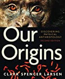 Our Origins: Discovering Physical Anthropology (Second Edition)