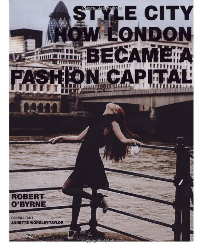 Style City How London Became A Fashion Capital O Byrne Robert 9780711228955 Amazon Com Books