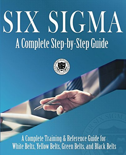 Six Sigma: A Complete Step-by-Step Guide: A Complete Training & Reference Guide for White Belts, Yellow Belts, Green Belts, and Black Belts (Best Six Sigma Black Belt Certification)