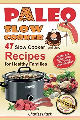 Paleo Slow Cooker: 47 Slow Cooker Recipes for Healthy Families (Black & White Edition)