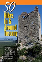 Explorer's Guide 50 Hikes In & Around Tuscany: Hiking the Mountains, Forests, Coast & Historic Sites of Wild Tuscany & Beyond (Explorer's 50 Hikes)
