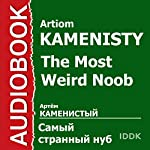 The Most Weird Noob [Russian Edition] | Artiom Kamenisty