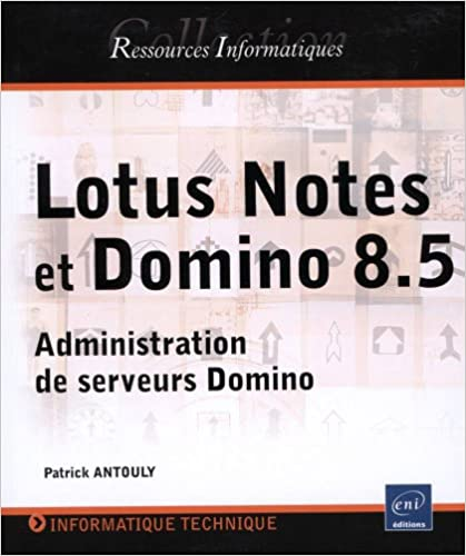 En ligne téléchargement gratuit Lotus Notes et Domino (versions 8 et 8.5) - Administration de serveurs Domino pdf ebook
