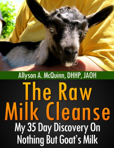 The Raw Milk Cleanse: My 35 Day Discovery On Nothing But Goat's (Cleanse Milk)