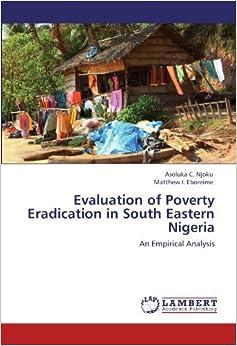 Book Evaluation of Poverty Eradication in South Eastern Nigeria: An Empirical Analysis by Asoluka C. Njoku (2011-12-21)