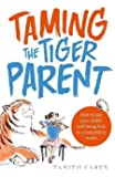 Taming the Tiger Parent: How to put your child's well-being first in a competitive world