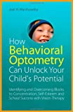 How Behavioral Optometry Can Unlock Your Child's Potential, Joel H. Warshowsky, 1849058814