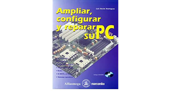 Ampliar, Configurar y Reparar su PC (Spanish Edition): Luis DURAN: 9789701512524: Amazon.com: Books