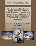 The Curators of the Central College, Appellant V. Mary E. Rose, Collector of Revenue of Howard County, Missouri. U. S. Supreme Court Transcript of Reco, Elliott H. Jones and Elliott H. JONES, 1270379445