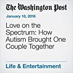 Love on the Spectrum: How Autism Brought One Couple Together | Lisa Bonos